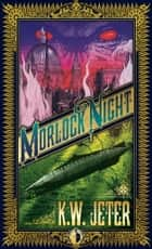 Morlock Night ebook by K.W. Jeter