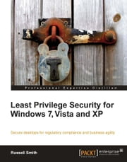 Least Privilege Security for Windows 7, Vista and XP ebook by Russell Smith
