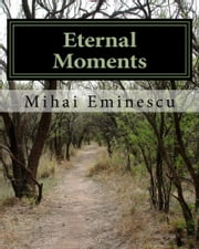 Eternal Moments - The Collected Poems ebook by Cristian Butnariu,Mihai Eminescu