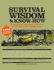 Survival Wisdom & Know How - Everything You Need to Know to Thrive in the Wilderness ebook by The Editors of Stackpole Books