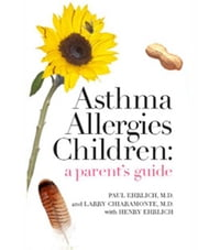 Asthma Allergies Children: a parent's guide ebook by Dr. Paul M. Ehrlich,Dr. Larry Chiaramonte,Henry Ehrlich