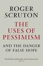 The Uses of Pessimism eBook by Roger Scruton