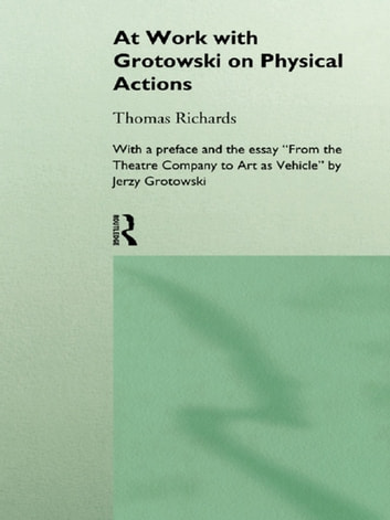 At Work with Grotowski on Physical Actions ebook by Thomas Richards
