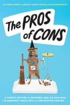 The Pros of Cons ebook by Alison Cherry, Lindsay Ribar, Michelle Schusterman