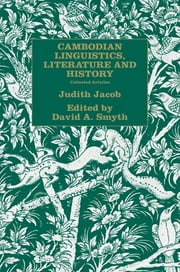 Cambodian Linguistics, Literature and History - Collected Articles ebook by Judith Jacob Jacobs,David Smyth