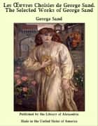 Les Oeuvres Choisies de George Sand. The Selected Works of George Sand ebook by George Sand