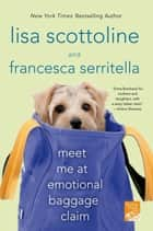 Meet Me at Emotional Baggage Claim ebook by Lisa Scottoline, Francesca Serritella