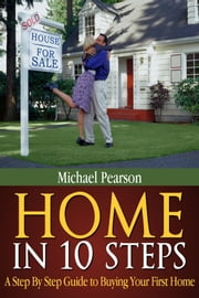 Home In 10 Steps - A Step by Step Guide to Buying Your First Home ebook by Michael Pearson