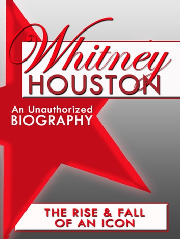 Whitney Houston: An Unauthorized Biography ebook by Belmont and Belcourt Biographies