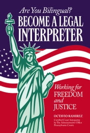 Are You Bilingual? Become A Legal Interpreter - Working For Freedom and Justice ebook by Octavio Ramirez