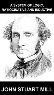 A System Of Logic, Ratiocinative And Inductive [con Glosario en Español] ebook by John Stuart Mill,Eternity Ebooks