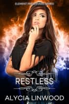 Restless (Element Preservers Series, Book 04) ebook by Alycia Linwood