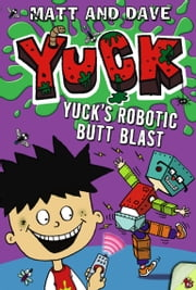 Yuck's Robotic Butt Blast ebook by Matt and Dave,Nigel Baines