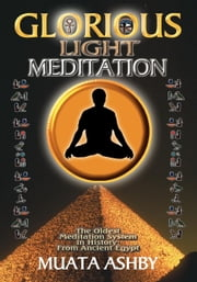 The Glorious Light Meditation System of Ancient Egypt ebook by Ashby, Muata