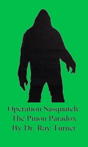 Operation Sasquatch: The Piñon Paradox ebook by Dr. Ray Turner