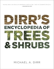 Dirr's Encyclopedia of Trees and Shrubs ebook by Michael A. Dirr