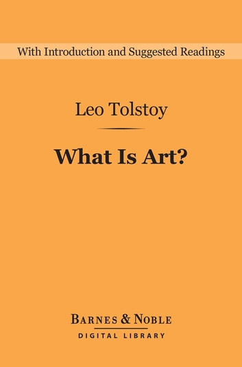 What Is Art? (Barnes & Noble Digital Library) ebook by Leo Tolstoy