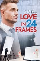 Love in 24 Frames ebook by C.S. Poe