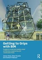 Getting to Grips with BIM ebook by James Harty,Tahar Kouider,Graham Paterson