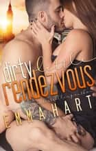 Dirty Little Rendezvous (A Burke Brothers Spin-Off) ebook by Emma Hart