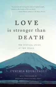 Love is Stronger than Death - The Mystical Union of Two Souls ebook by Cynthia  Bourgeault,David Steindl-Rast