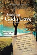 Accepting God'S Love - And Loving Others as Yourself eBook by Jeff Gray Pharma.D., Wayne Scott Ph.D.