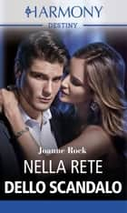 Nella rete dello scandalo - Harmony Destiny ebook by Joanne Rock