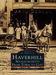 Haverhill, Massachusetts - From Town to City ebook by Patricia Trainor O'Malley