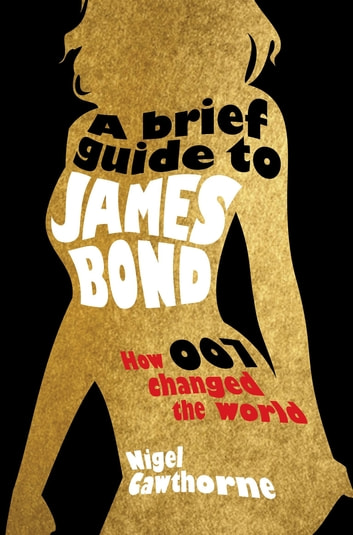 A Brief Guide to James Bond ebook by Nigel Cawthorne