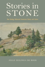 Stories in Stone - How Geology Influenced Connecticut History and Culture ebook by Jelle de Zeilinga Boer
