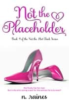 Not the Placeholder - A New Adult Contemporary Romance ebook by N. Raines