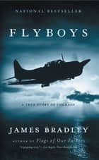 Flyboys - A True Story of Courage eBook by James Bradley