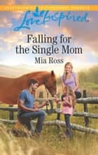 Falling For The Single Mom ebook by Mia Ross