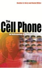 The Cell Phone - An Anthropology of Communication ebook by Heather A. Horst, Daniel Miller