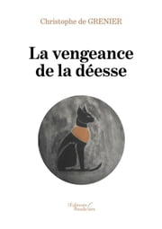 La vengeance de la déesse ebook by Christophe de Grenier