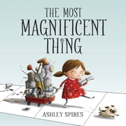 Most Magnificent Thing, The ebook by Ashley Spires,Ashley Spires