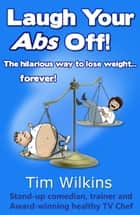 Laugh Your Abs Off! ebook by Tim Wilkins