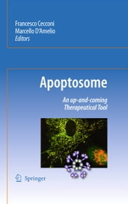 Apoptosome - An up-and-coming therapeutical tool ebook by Francesco Cecconi,Marcello D'Amelio