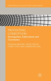 Preventing Corruption - Investigation, Enforcement and Governance ebook by G. Brooks,D. Walsh,C. Lewis,H. Kim