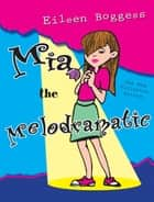 Mia the Melodramatic ebook by Eileen Boggess