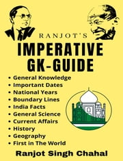 Ranjot's Imperative Gk Guide - For RRB, NTPC EXAM Govt Online Exam,SSC, Banking, Railways etc. ebook by Ranjot Singh Chahal