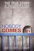 Nobody Comes ebook by Anthony Cleary