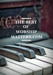 The Best of WorshipMatters.com ebook by Bob Kauflin