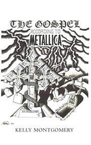 The Gospel - According to Metallica ebook by Kelly Montgomery