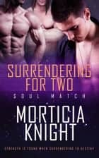 Surrendering for Two ebook by Morticia Knight