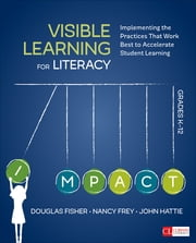 Visible Learning for Literacy, Grades K-12 - Implementing the Practices That Work Best to Accelerate Student Learning ebook by John Hattie, Douglas Fisher, Dr. Nancy Frey