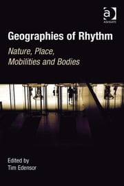 Geographies of Rhythm - Nature, Place, Mobilities and Bodies ebook by Dr Tim Edensor