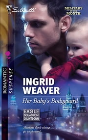 Her Baby's Bodyguard - A Protector Hero Romance ebook by Ingrid Weaver