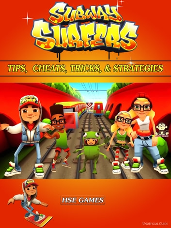 Subway Surfers Tips, Cheats, Tricks, & Strategies - Get Tons of Coins & Beat Levels! ebook by HSE Games