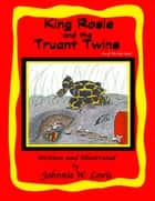 King Rosie and the Truant Twins ebook by Johnnie W. Lewis